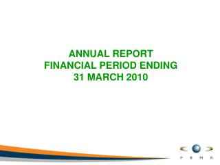 ANNUAL REPORT FINANCIAL PERIOD ENDING 31 MARCH 2010
