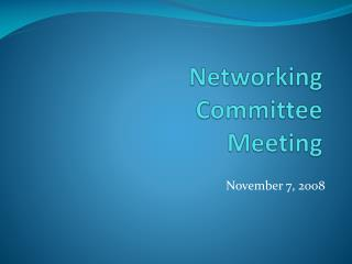 Networking  Committee  Meeting