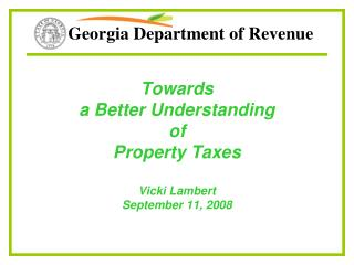 Towards a Better Understanding of Property Taxes Vicki Lambert September 11, 2008