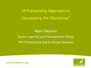 """A Partnership Approach to  Developing the Workforce"" Mark Gwynne"