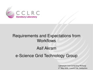 Requirements and Expectations from Workflows Asif Akram e-Science Grid Technology Group