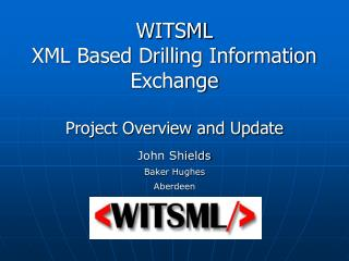 WITSML XML Based Drilling Information Exchange Project Overview and Update