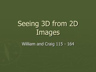 Seeing 3D from 2D Images