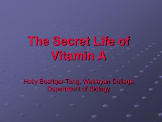 The Secret Life of Vitamin A Holly Boettger-Tong, Wesleyan College Department of Biology