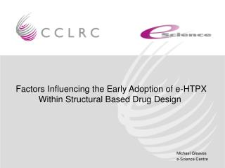 Factors Influencing the Early Adoption of e-HTPX Within Structural Based Drug Design