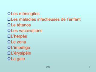 Les méningites Les maladies infectieuses de l'enfant Le tétanos Les vaccinations L'herpès Le zona