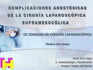 Nuria Ruiz López S. Anestesiología y Reanimación Hospital Medina del Campo