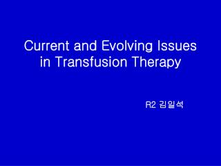 Current and Evolving Issues in Transfusion Therapy