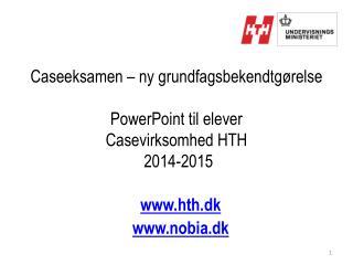 Caseeksamen  � ny grundfagsbekendtg�relse PowerPoint til elever Casevirksomhed  HTH  2014-2015