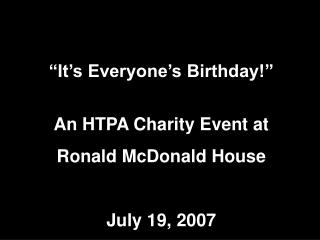 """It's Everyone's Birthday!"" An HTPA Charity Event at Ronald McDonald House July 19, 2007"