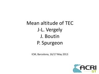 Mean altitude of TEC J-L. Vergely J. Boutin P. Spurgeon ICM, Barcelona, 16/17 May 2013