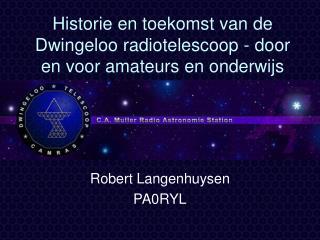 Historie en toekomst van de Dwingeloo radiotelescoop - door en voor amateurs en onderwijs