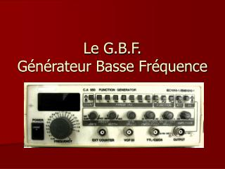 Le G.B.F. G n rateur Basse Fr quence