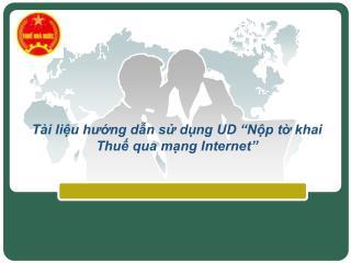 """Tài liệu hướng dẫn sử dụng UD """"Nộp tờ khai Thuế qua mạng Internet"""""""
