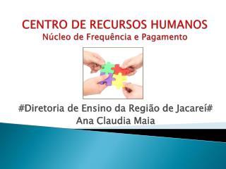CENTRO DE RECURSOS HUMANOS Núcleo de Frequência e Pagamento