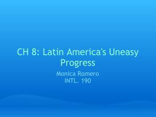 CH 8: Latin America's Uneasy Progress