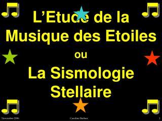 L�Etude de la Musique des Etoiles ou La Sismologie Stellaire
