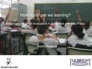 How much are we learning? Advances in school evaluation in New York and São Paulo