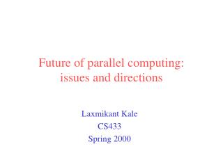 Future of parallel computing:  issues and directions