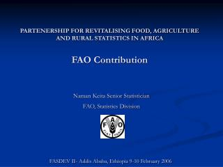 PARTENERSHIP FOR REVITALISING FOOD, AGRICULTURE AND RURAL STATISTICS IN AFRICA FAO Contribution
