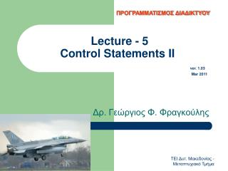 Lecture - 5           Control Statements II  ver. 1.03 Mar 2011