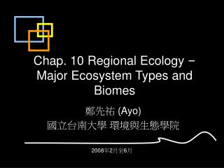 Chap. 10 Regional Ecology   Major Ecosystem Types and Biomes