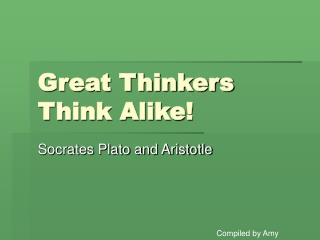 Great Thinkers Think Alike!