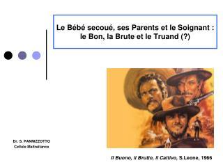 Le Bébé secoué, ses Parents et le  Soignant  : le Bon, la Brute et le Truand (?)