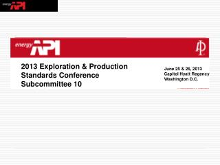 2013 Exploration & Production Standards Conference Subcommittee 10