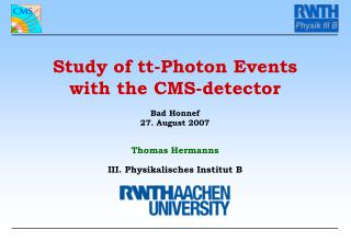 Study of tt-Photon Events  with the CMS-detector  Bad Honnef 27. August 2007