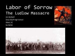 Labor of Sorrow The Ludlow Massacre