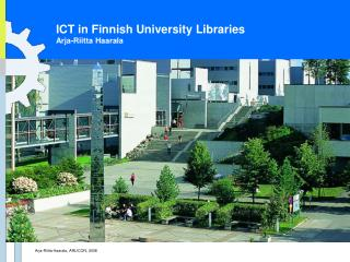 ICT in Finnish University Libraries Arja-Riitta Haarala