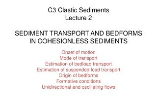 C3 Clastic Sediments Lecture 2 SEDIMENT TRANSPORT AND BEDFORMS IN COHESIONLESS SEDIMENTS