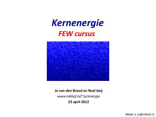 Jo van den Brand en Roel Aaij nikhef.nl/~jo/energie 23 april 2012