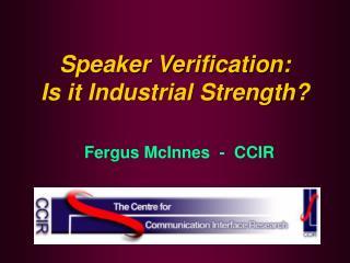 Speaker Verification: Is it Industrial Strength?