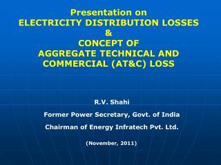R.V. Shahi  Former Power Secretary, Govt. of India Chairman of Energy Infratech Pvt. Ltd.
