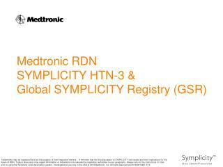 Medtronic RDN SYMPLICITY HTN-3 &  Global SYMPLICITY Registry (GSR)