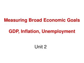 Measuring Broad Economic Goals  GDP, Inflation, Unemployment