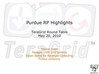 Purdue RP Highlights TeraGrid Round Table May 20, 2010
