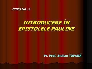INTRODUCERE ÎN EPISTOLELE PAULINE