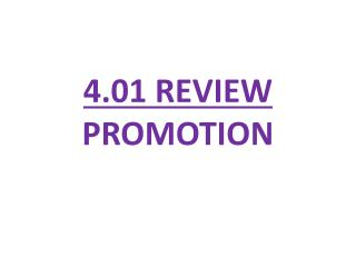 4.01 REVIEW PROMOTION