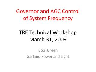 Governor and AGC Control of System Frequency  TRE Technical Workshop March 31, 2009