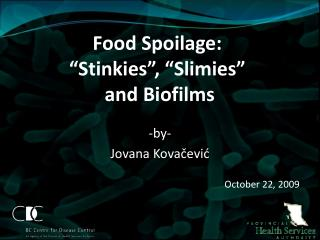 Food Spoilage:  Stinkies ,  Slimies   and Biofilms