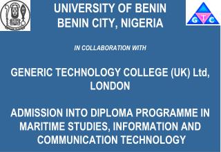 UNIVERSITY OF BENIN  BENIN CITY, NIGERIA  IN COLLABORATION WITH  GENERIC TECHNOLOGY COLLEGE UK Ltd, LONDON  ADMISSION IN