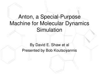 Anton, a Special-Purpose Machine for Molecular Dynamics Simulation