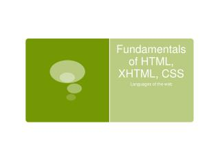 Fundamentals of HTML, XHTML, CSS