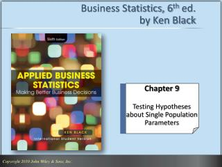 Business Statistics, 6 th  ed. by Ken Black
