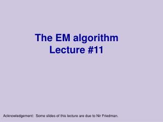 The EM algorithm  Lecture #11
