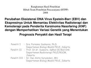 Peneliti I     :  Drs. Purnomo Soeharso, Ph.D.