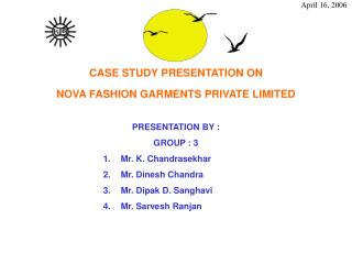 CASE STUDY PRESENTATION ON  NOVA FASHION GARMENTS PRIVATE LIMITED   PRESENTATION BY : GROUP : 3 Mr. K. Chandrasekhar Mr.